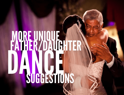 MORE Suggestions For A Unique Father/Daughter Dance At A Wedding